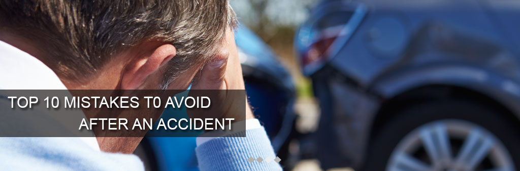 Top 10 mistakes to avoid after an accident